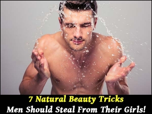 Seven Natural Beauty Tricks Men Should Steal From Their Girls