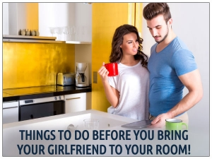 Things To Do Before You Bring Your Girlfriend To Your Room
