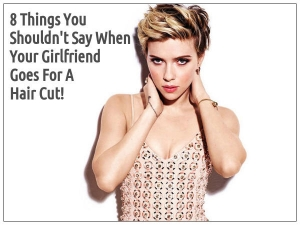 What Not To Say When Your Girlfriend Cuts Her Hair