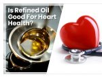 Is Refined Oil Good For Heart Health