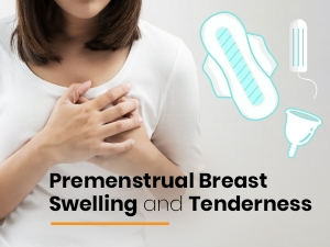 Premenstrual Breast Swelling And Tenderness Causes Symptoms And Treatment