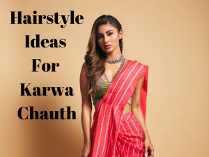 Hairstyle Ideas For Karwa Chauth