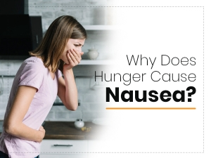 Why Does Hunger Cause Nausea