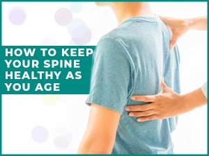 How To Keep Your Spine Healthy As You Age