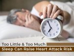 Too Much And Too Little Sleep Can Increase Your Risk Of Heart Attack