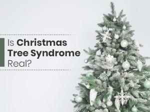 Christmas Tree Syndrome Causes Symptoms Prevention