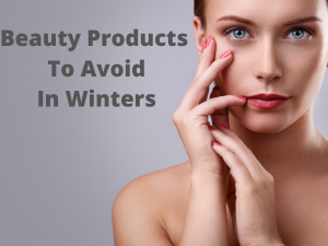 Beauty Products To Avoid In Winters