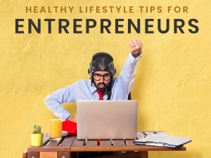Healthy Lifestyle Tips For Entrepreneurs