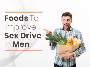 Foods To Improve Sex Drive In Men