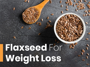 Flaxseeds For Weight Loss Ways To Add It To Your Diet