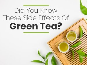 Did You Know These Side Effects Of Green Tea?