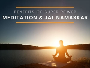 Benefits Of Practicing Super Power Meditation Jal Namskar And How To Do