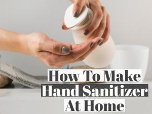 How To Make Hand Sanitiser At Home
