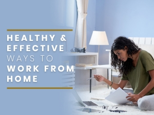 Ways To Stay Healthy While Working From Home During Covid 19 Lockdown