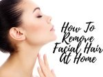 How To Remove Facial Hair At Home Easily
