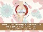 World Autoimmune Arthritis Day Autoimmune Diseases And Types