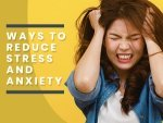 Ways To Reduce Stress And Anxiety