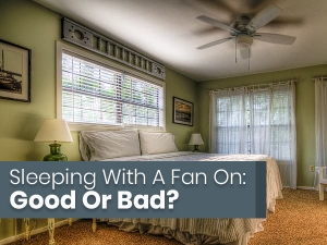 Pros And Cons Of Sleeping With A Fan On