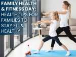 Health Tips For Families To Stay Fit And Healthy