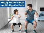 Happy Fathers Day Health Tips For Dads