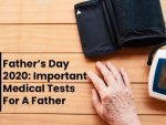 Fathers Day Health Tests Every Father Should Get