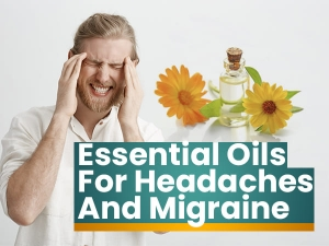 Effective Essential Oils For Relieving Headaches And Migraine