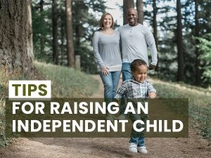 6 Tips For Raising An Independent Child