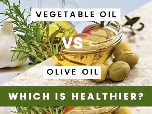 Olive Oil vs Vegetable Oil: Which Is A Healthier Option?