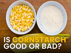 Cornstarch Nutrition Benefits Downsides Uses