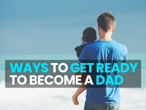 Preparing For Fatherhood Ways To Get Ready To Become A Dad
