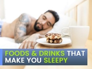 List Of All The Foods And Drinks That Can Make You Sleepy
