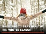 Simple And Effective Tips To Stay Healthy This Winter Season