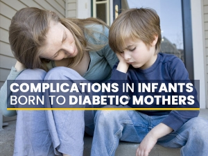 Complications In Infants Born To Diabetic Mothers