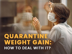 Quarantine Weight Gain Quarantine 15 Causes How To Manage