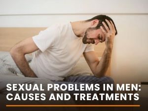 Sexual Problems In Men Causes And Treatments