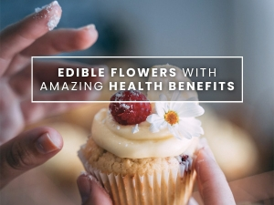 List Of Edible Flowers With Amazing Health Benefits