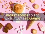 Foods Not To Eat When You Are Extremely Hungry