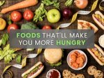 Foods That Make You Hungrier