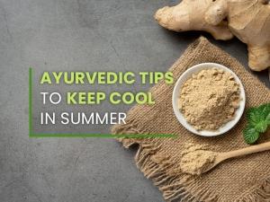 Ayurvedic Tips To Keep Cool During Summer