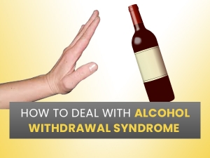 How To Deal With Alcohol Withdrawal Syndrome