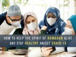 Ramadan Amidst Covid19 How To Keep The Spirit Of The Festival Alive And Stay Healthy