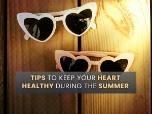 Tips To Keep Your Heart Healthy During The Summer