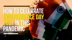 How To Celebrate Independence Day During Covid 19 Pandemic