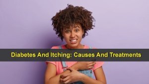 Diabetes And Itching: What Are The Causes Of Itching In Diabetics And How To Treat Them?
