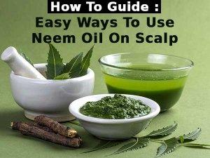 Easy Ways To Use Neem Oil On Scalp