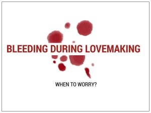 Are You Bleeding During Lovemaking?