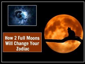 2 Full Moons: Effect On Zodiacs