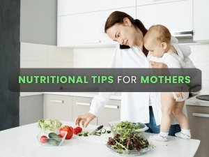 9 Important Nutrition Tips For New Mothers