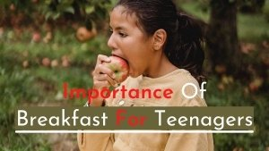Importance Of Breakfast For Teenagers, What Parents Should Know And Easy Recipes