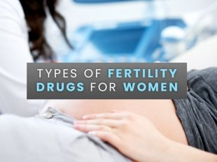 Fertility Drugs For Women: Types Available In India And Side Effects